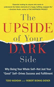 """Book Cover: The Upside of Your Dark Side: Why Being Your Whole Self--Not Just Your """"Good"""" Self--Drives Success and Fulfillment"""