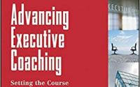 Advancing Executive Coaching: Setting the Course for Successful Leadership Coaching